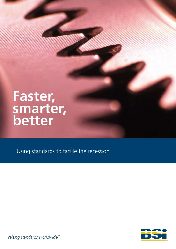 Faster,   smarter,   better     Using standards to tackle the recession     raising standards worldwide™