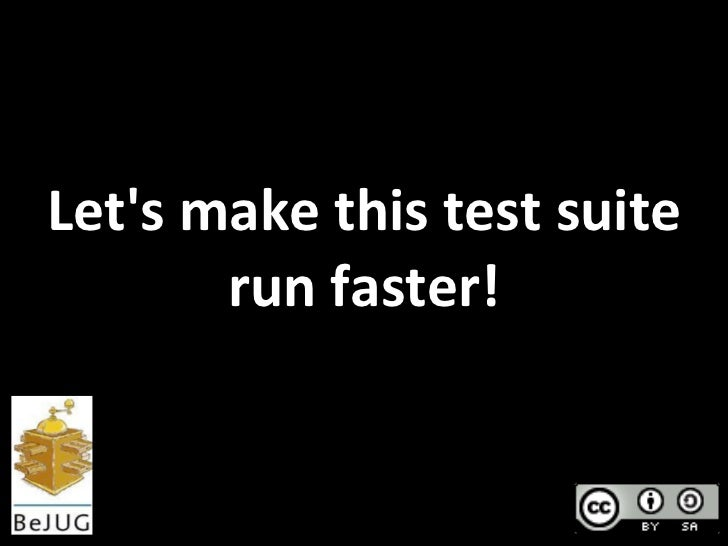 Lets  make  this  test  suite          run  faster!