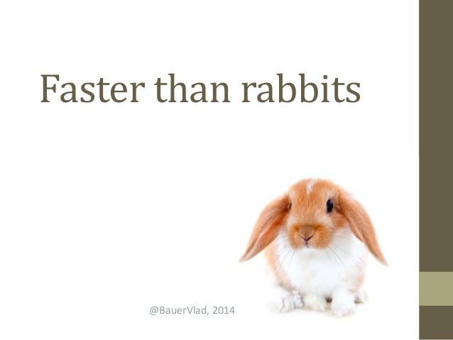 Be faster then rabbits