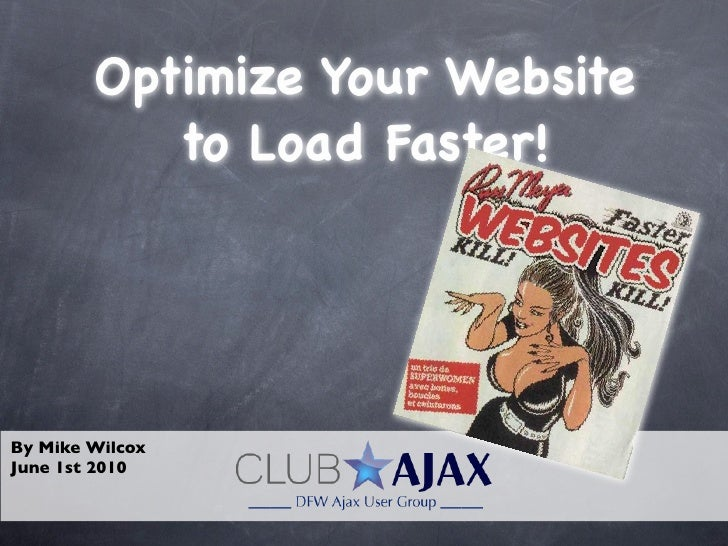 Optimize Your Website            to Load Faster!     By Mike Wilcox June 1st 2010