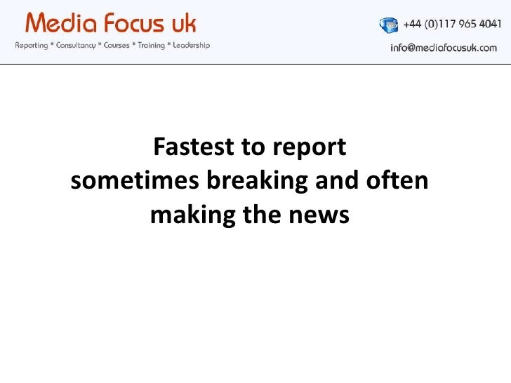 Fastest to report sometimes breaking and often making the news<br />
