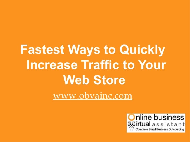 Fastest Ways to Quickly Increase Traffic to Your Web Store- By OBVA Virtual Assistants