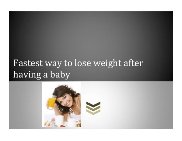 Fastest way to lose weight afterhaving a baby