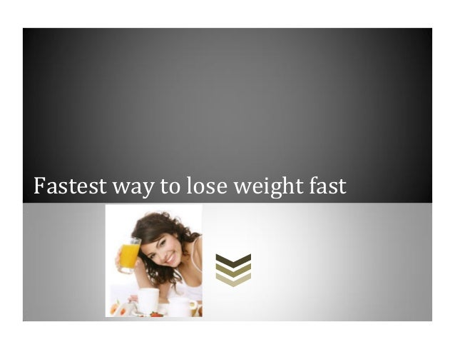 Whats the quickest way to lose weight in a week recipes