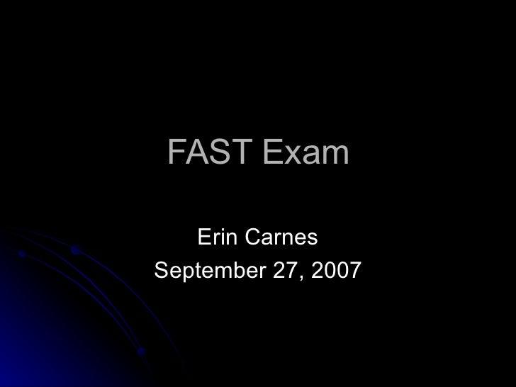 FAST Exam   Erin CarnesSeptember 27, 2007