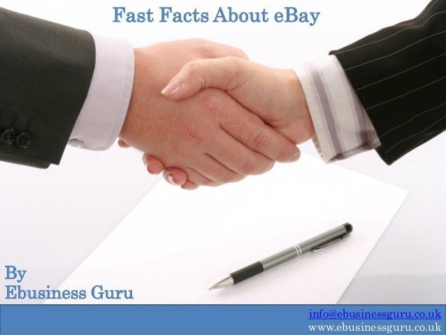Fast Facts About eBay  By Ebusiness Guru info@ebusinessguru.co.uk www.ebusinessguru.co.uk