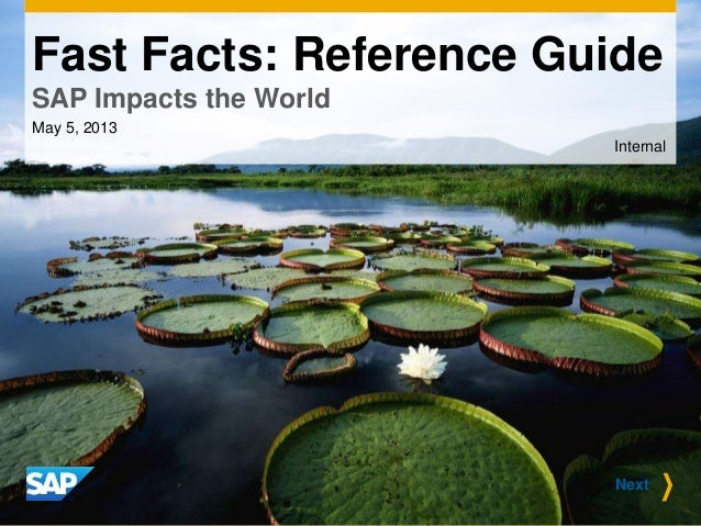 Fast Facts: Reference Guide SAP Impacts the World May 5, 2013 Internal Next