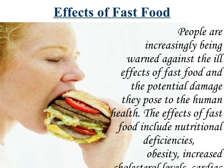 effects of eating junk foods Though your children may ask for junk food because they like the taste or because their friends are eating it, you undoubtedly already know that junk food can have negative effects.