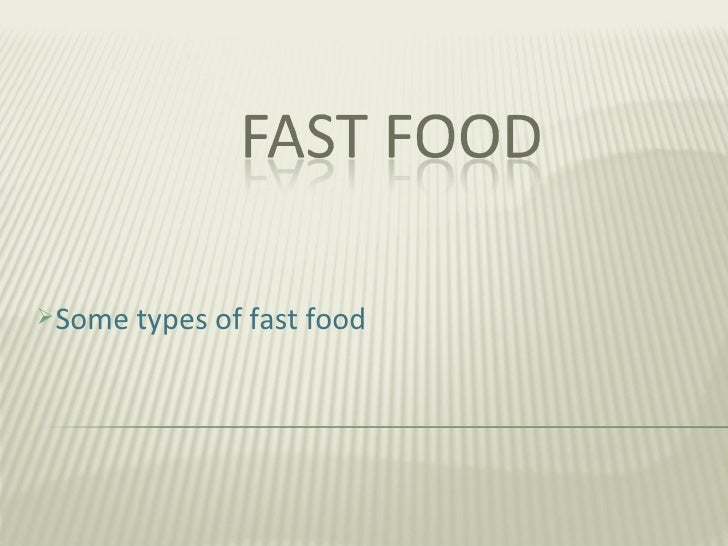 <ul><li>Some types of fast food </li></ul>