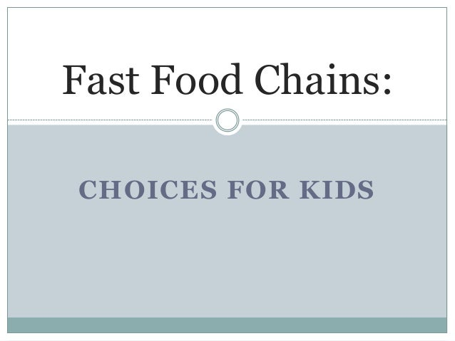 CHOICES FOR KIDS Fast Food Chains: