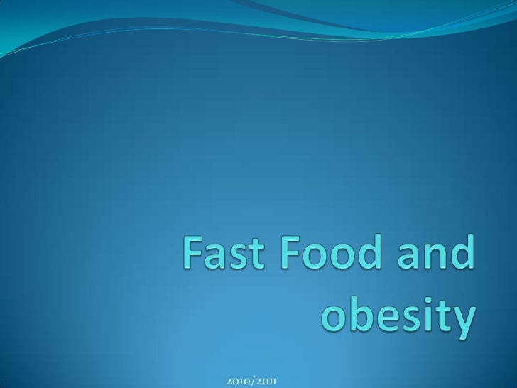 Fast Food and obesity<br />2010/2011<br />