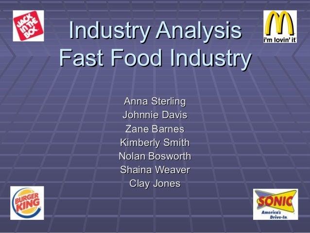 Industry AnalysisIndustry Analysis Fast Food IndustryFast Food Industry Anna SterlingAnna Sterling Johnnie DavisJohnnie Da...