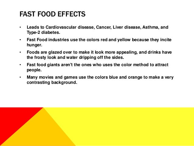 the effects of eating fast food Get an answer for 'i am writing an essay on the effects of fast food on the human body i am having trouble putting all the facts into paragraphs all the things eating fast food causes (heart .