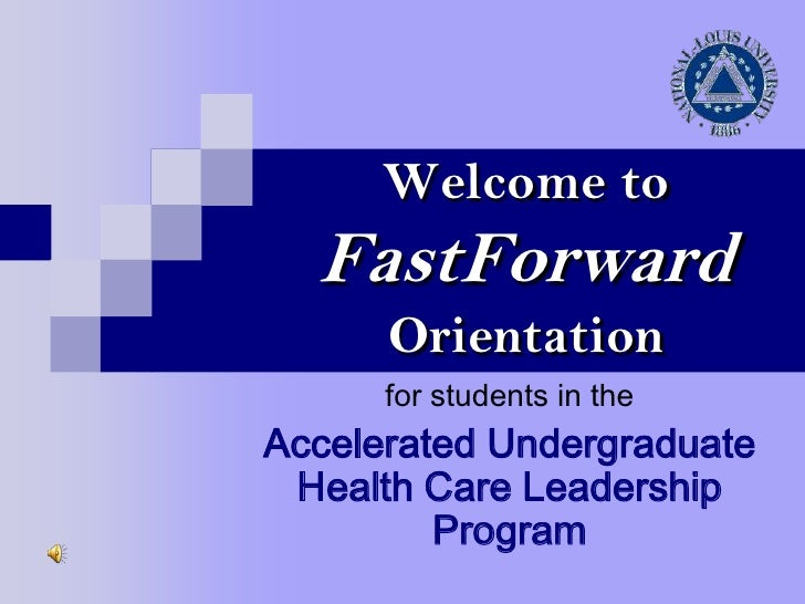 Welcome toFastForwardOrientation<br />for students in the<br />Accelerated Undergraduate Health Care Leadership Program<br />