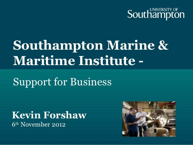 Southampton Marine &Maritime Institute -Support for BusinessKevin Forshaw6th November 2012
