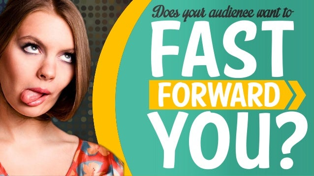 Does Your Audience Want To Fast Forward You? #PresentationTips