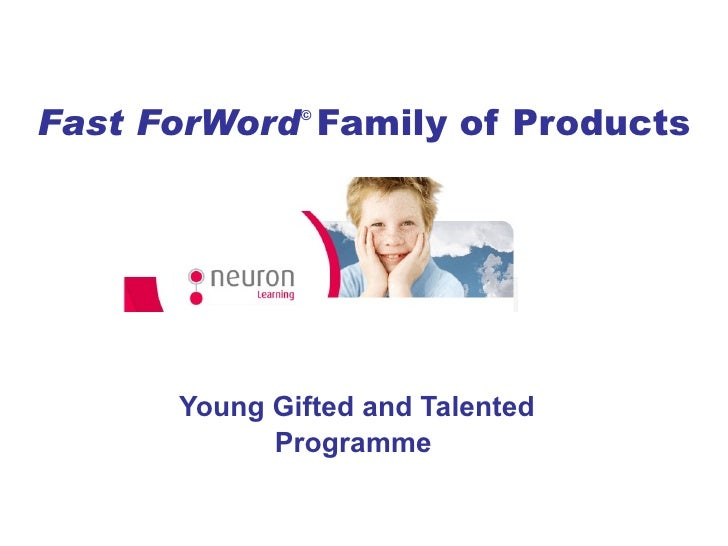 Fast ForWord ©  Family of Products Young Gifted and Talented Programme