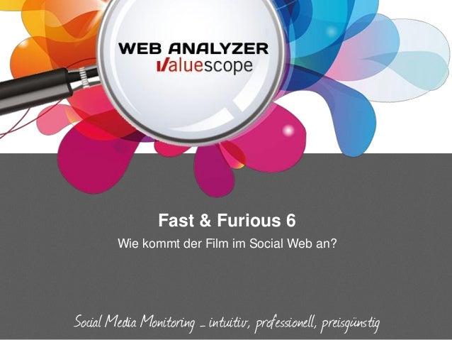 Fast & Furious 6Wie kommt der Film im Social Web an?Social Media Monitoring – intuitiv, professionell, preisgünstig
