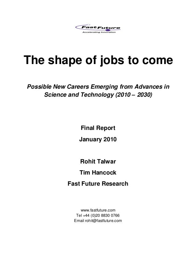 The shape of jobs to come Possible New Careers Emerging from Advances in Science and Technology (2010 – 2030) Final Report...
