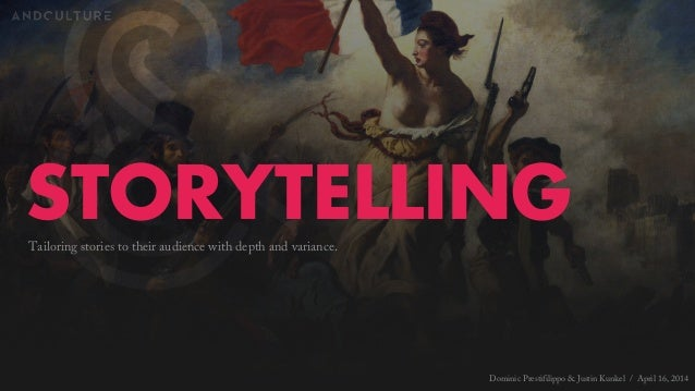 Storytelling: Tailoring stories to their audience with depth and variance.