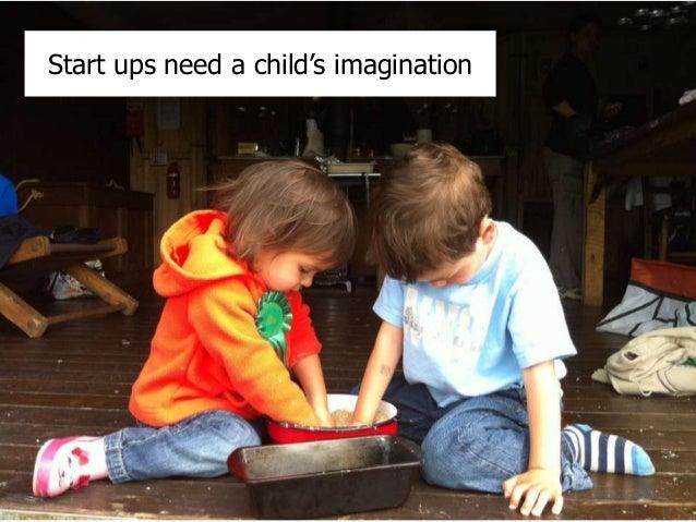 Start ups need a child's imagination