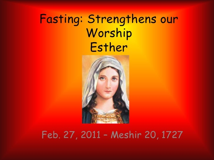 Fasting: Strengthens our WorshipEsther<br />Feb. 27, 2011 – Meshir 20, 1727<br />