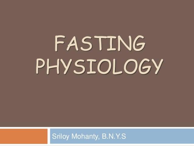 FASTINGPHYSIOLOGY Sriloy Mohanty, B.N.Y.S