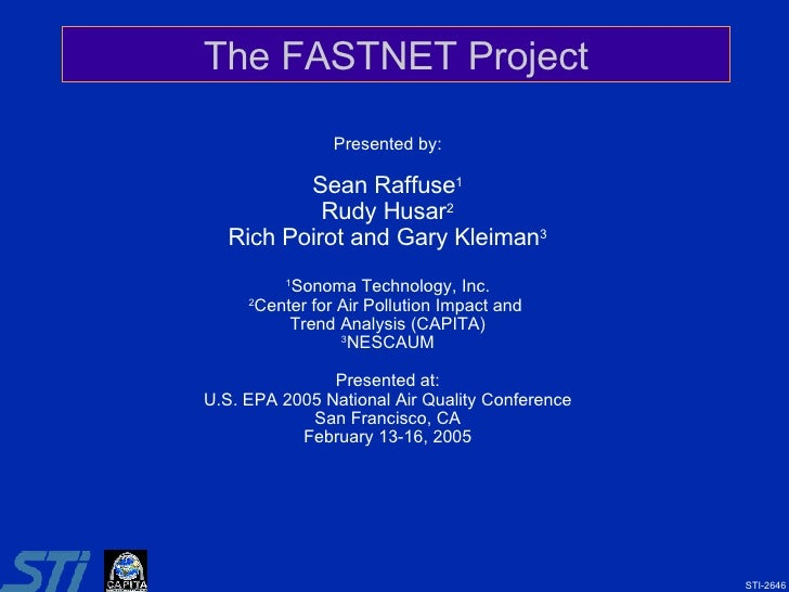 The FASTNET Project Presented by: Sean Raffuse 1 Rudy Husar 2 Rich Poirot and Gary Kleiman 3 1 Sonoma Technology, Inc. 2 C...