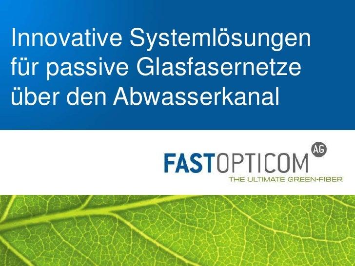 Seite 1<br />Innovative Systemlösungen für passive Glasfasernetze über den Abwasserkanal<br />