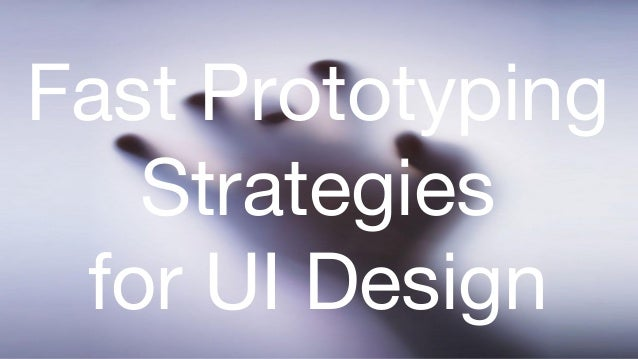 Fast Prototyping Strategies for UI Design
