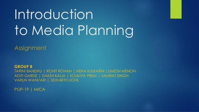 Introduction to Media Planning Assignment GROUP 8  TARINI BANDHU | ROHIT ROHAN | NEHA KULKARNI |UMESH MENON ADITI GARDE | ...