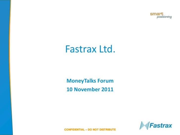 Fastrax Ltd. MoneyTalks Forum 10 November 2011CONFIDENTIAL – DO NOT DISTRIBUTE