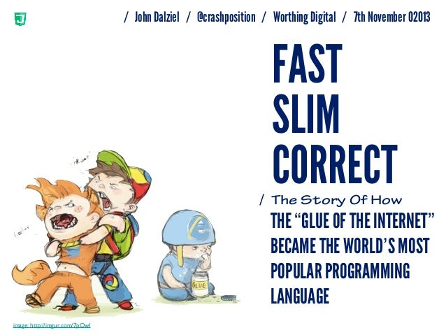 Fast Slim Correct: The History and Evolution of JavaScript.