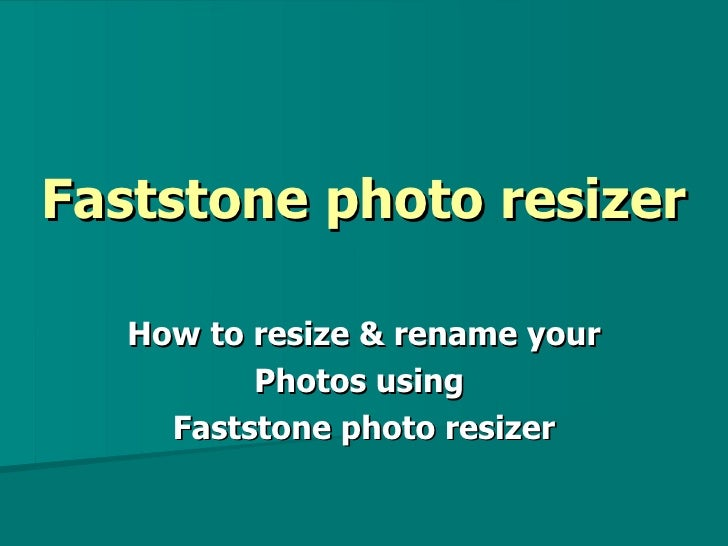 Faststone photo resizer   How to resize & rename your          Photos using     Faststone photo resizer