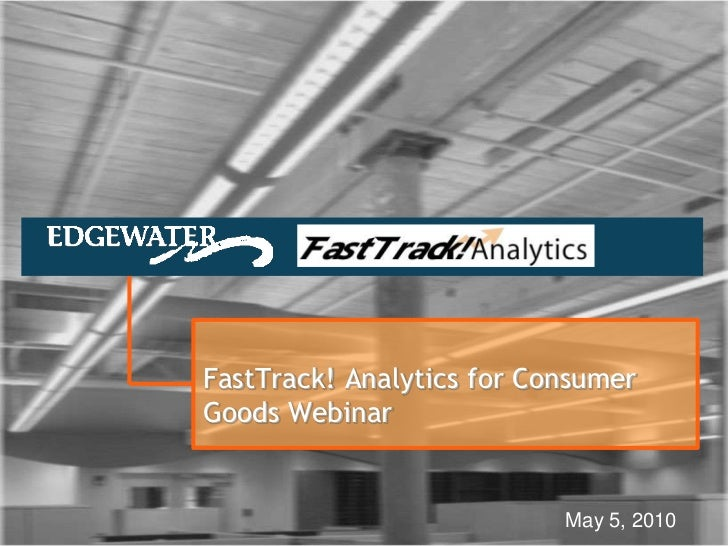 FastTrack! Analytics for Consumer Goods Webinar<br />May 5, 2010<br />