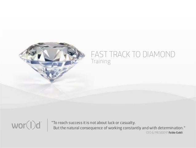 "FAST TRACK TO DIAMOND Training  ""To reach success it is not about luck or casualty. But the natural consequence of working..."