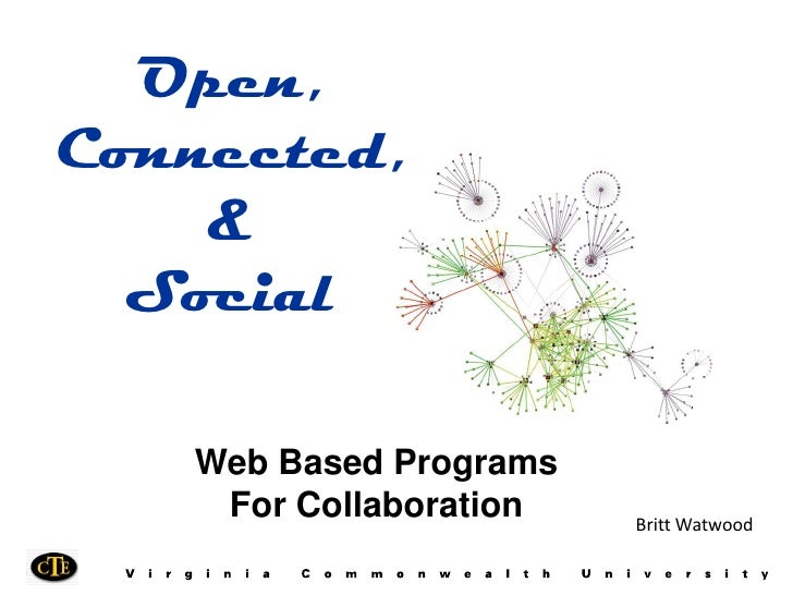 Open, Connected,     &   Social     Web Based Programs     For Collaboration   Britt Watwood