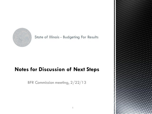 State of Illinois - Budgeting For ResultsBFR Commission meeting, 2/22/13                           1