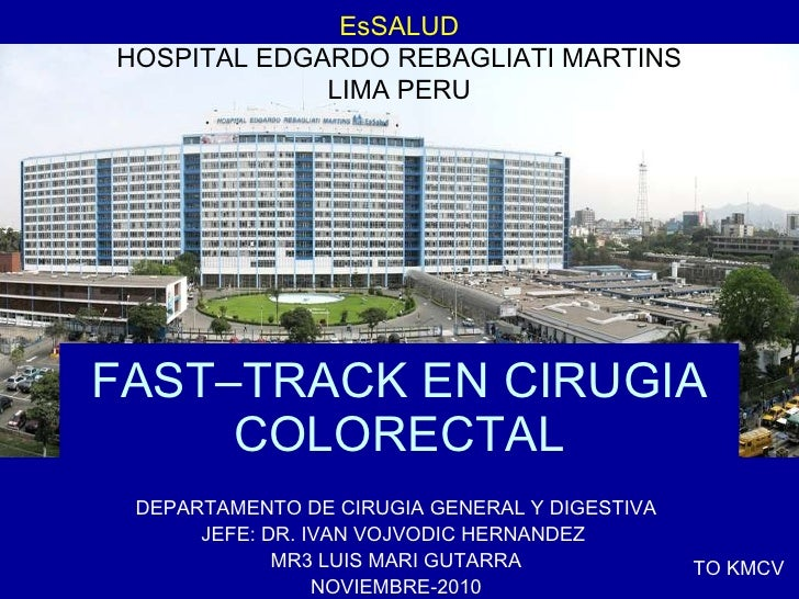 FAST–TRACK EN CIRUGIA COLORECTAL DEPARTAMENTO DE CIRUGIA GENERAL Y DIGESTIVA JEFE: DR. IVAN VOJVODIC HERNANDEZ  MR3 LUIS M...