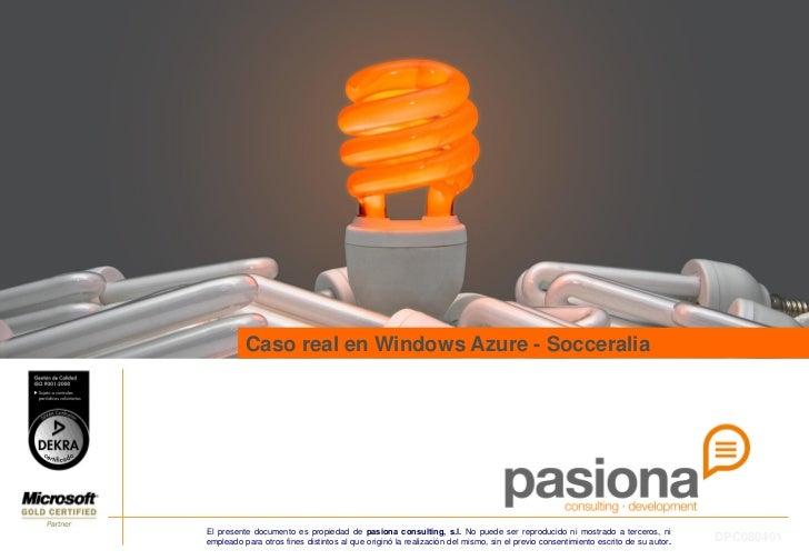 Caso real en Windows Azure - SocceraliaEl presente documento es propiedad de pasiona consulting, s.l. No puede ser reprodu...