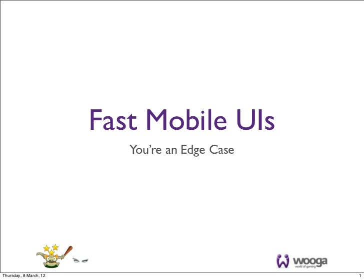 Fast Mobile UIs                           You're an Edge CaseThursday, 8 March, 12                            1