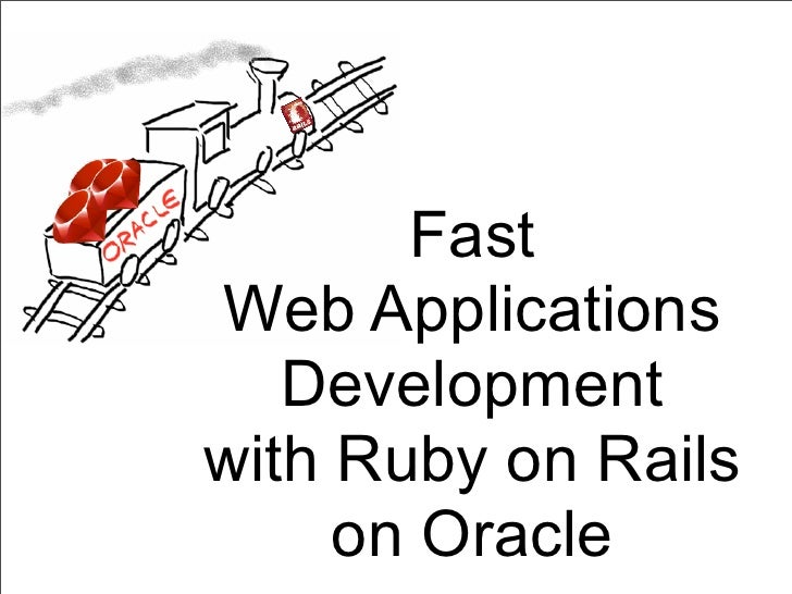Fast Web Applications    Development with Ruby on Rails      on Oracle