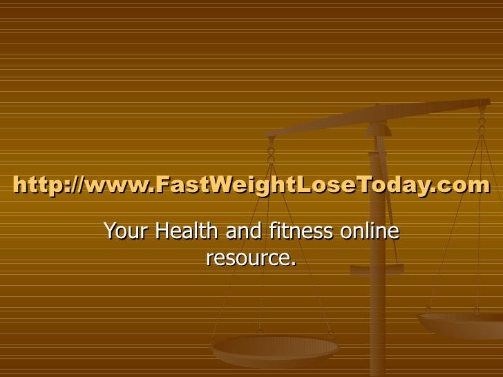 http:// www.FastWeightLoseToday.com Your Health and fitness online resource.