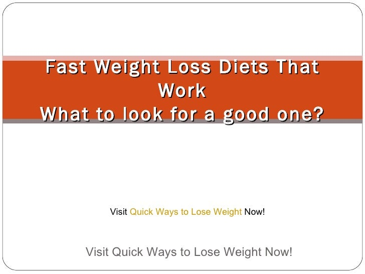 Fast Weight Loss Diets That Work What to look for a good one? Visit Quick Ways to Lose Weight Now!