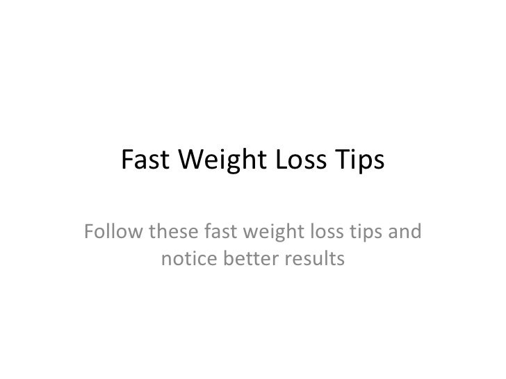 Fast Weight Loss Tips<br />Follow these fast weight loss tips and notice better results<br />