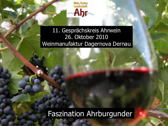 11. Gesprächskreis Ahrwein 26. Oktober 2010 Weinmanufaktur Dagernova Dernau Faszination Ahrburgunder