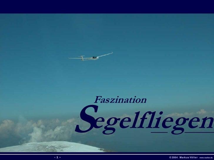 - 1 -<br />S<br />Faszination<br />egelfliegen<br />