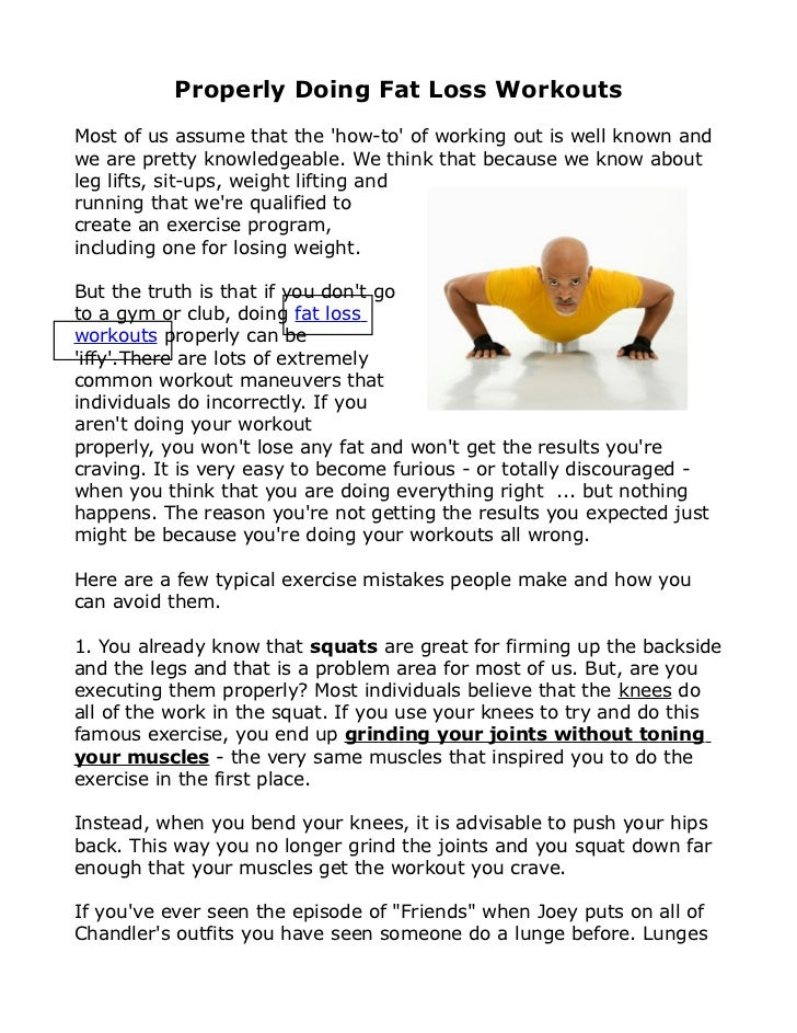 Properly Doing Fat Loss WorkoutsMost of us assume that the how-to of working out is well known andwe are pretty knowledgea...