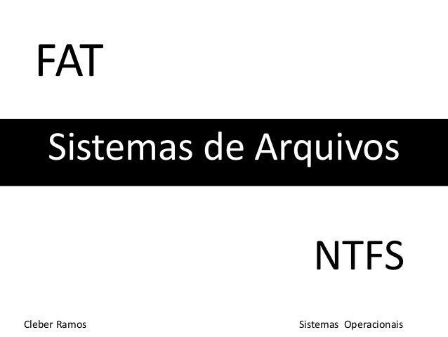 FAT    Sistemas de Arquivos                    NTFSCleber Ramos      Sistemas Operacionais