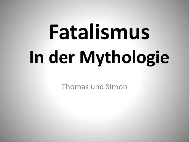 Fatalismus In der Mythologie Thomas und Simon